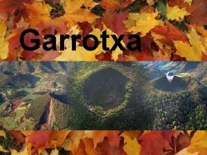 Garrotxa La Garrotxa es una comarca prepirenaica catalana