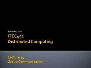 Hwajung Lee ITEC 452 Distributed Computing Lecture 14