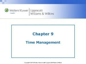Chapter 9 Time Management Copyright 2015 Wolters Kluwer