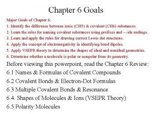 Chapter 6 Goals Major Goals of Chapter 6