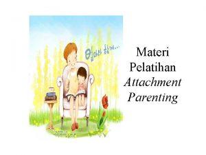 Materi Pelatihan Attachment Parenting mengembangkan attachment yang sehat