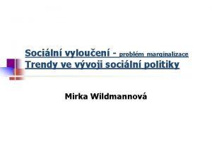 Sociln vylouen problm marginalizace Trendy ve vvoji sociln