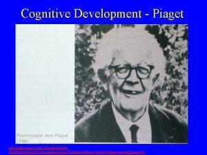 Cognitive Development Piaget Piaget http video google comvideoplay