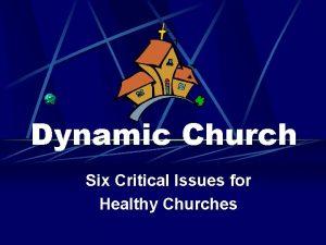 Dynamic Church Six Critical Issues for Healthy Churches