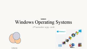 Lecture 4 Windows Operating Systems 2 nd semester