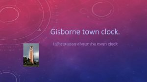 Gisborne town clock Information about the town clock