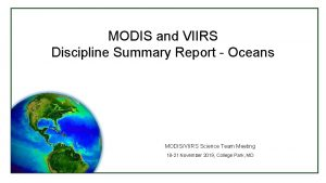MODIS and VIIRS Discipline Summary Report Oceans MODISVIIRS