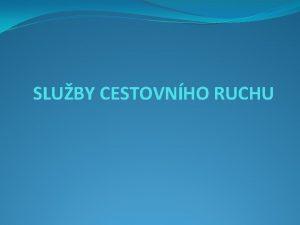 SLUBY CESTOVNHO RUCHU Pehled slueb cestovnho ruchu Sluby