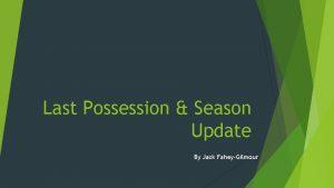 Last Possession Season Update By Jack FaheyGilmour Covid19