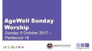 Age Well Sunday Worship Sunday 8 October 2017