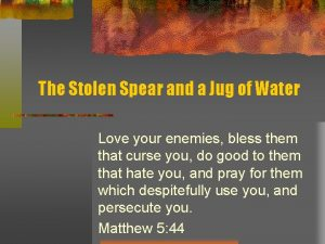 The Stolen Spear and a Jug of Water