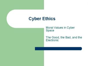 Cyber Ethics Moral Values in Cyber Space The
