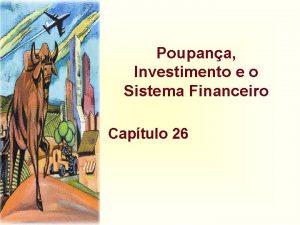 Poupana Investimento e o Sistema Financeiro Captulo 26