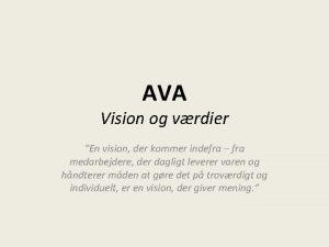 AVA Vision og vrdier En vision der kommer