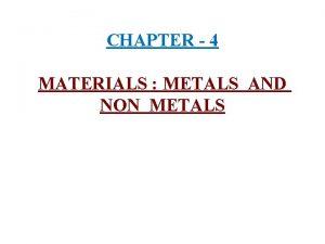 CHAPTER 4 MATERIALS METALS AND NON METALS 1