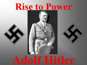 Rise to Power Adolf Hitler Objectives The objective