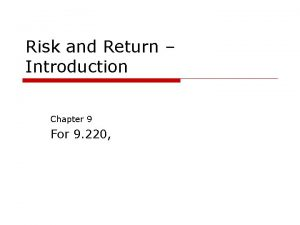 Risk and Return Introduction Chapter 9 For 9