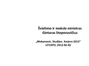 vietimo ir mokslo ministras Gintaras Steponaviius Mokymasis Studijos