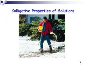 Colligative Properties of Solutions 1 Colligative Properties n