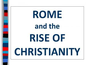 ROME and the RISE OF CHRISTIANITY Essential Question