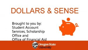 DOLLARS SENSE Brought to you by Student Account