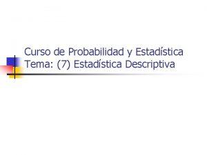 Curso de Probabilidad y Estadstica Tema 7 Estadstica