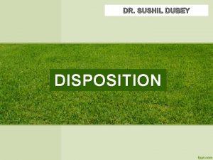 DR SUSHIL DUBEY DISPOSITION DISPOSITION DR SUSHIL DUBEY