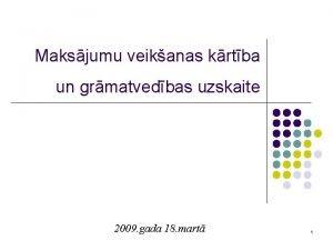 Maksjumu veikanas krtba un grmatvedbas uzskaite 2009 gada