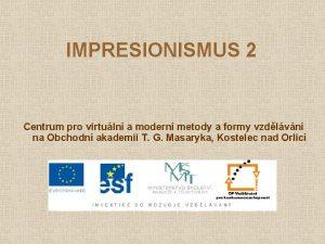 IMPRESIONISMUS 2 Centrum pro virtuln a modern metody