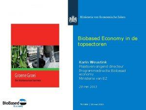 Biobased Economy in de topsectoren Karin Weustink Plaatsvervangend