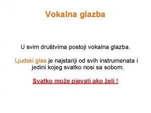 Vokalna glazba U svim drutvima postoji vokalna glazba