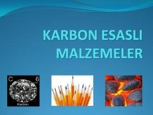 KARBON ESASLI MALZEMELER NDEKLER Karbon Allotroplar Karbon ermeyen