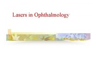 Lasers in Ophthalmology Anatomy of eye Anatomy of