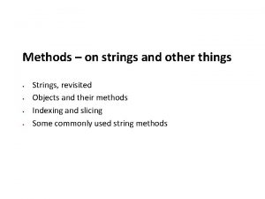 Methods on strings and other things Strings revisited