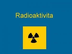 Radioaktivita Zen zen proud letcch atomovch jader helia