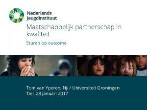 Maatschappelijk partnerschap in kwaliteit Sturen op outcome Tom