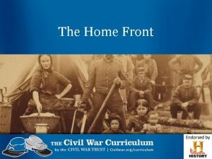 The Home Front The Home Front The Civil