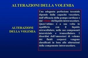 ALTERAZIONI DELLA VOLEMIA Una adeguata perfusione tessutale dipende
