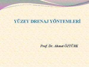 YZEY DRENAJ YNTEMLER Prof Dr Ahmet ZTRK Drenaj