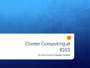 Cluster Computing at IQSS Alex Storer Research Technology