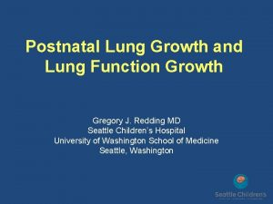 Postnatal Lung Growth and Lung Function Growth Gregory