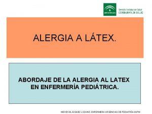 ALERGIA A LTEX ABORDAJE DE LA ALERGIA AL