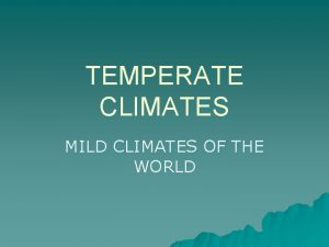 TEMPERATE CLIMATES MILD CLIMATES OF THE WORLD TYPES