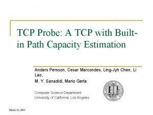 TCP Probe A TCP with Builtin Path Capacity