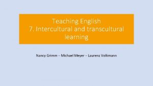 Teaching English 7 Intercultural and transcultural learning Nancy
