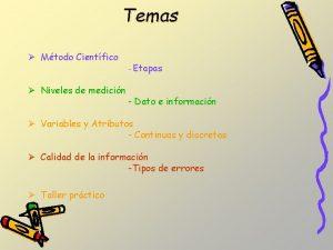 Temas Mtodo Cientfico Niveles de medicin Etapas Dato