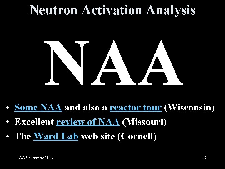 Neutron Activation Analysis NAA Some NAA and also