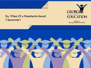 So What IS a Standardsbased Classroom Standardsbased Classrooms