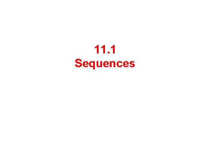 11 1 Sequences Sequence A sequence is a