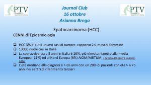 Journal Club 16 ottobre Arianna Brega Epatocarcinoma HCC